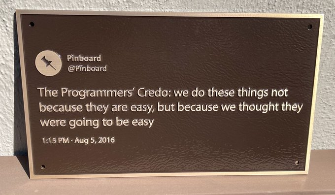 """""""The Programmers' Credo: we do these things not because they are easy, but because we thought they were going to be easy."""" by @Pinboard 